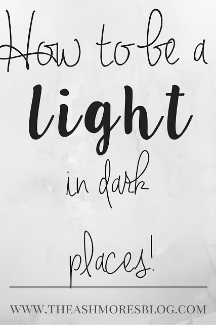 How to be a LIGHT in dark places