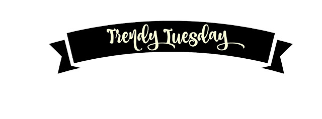 Trendy Tuesday!